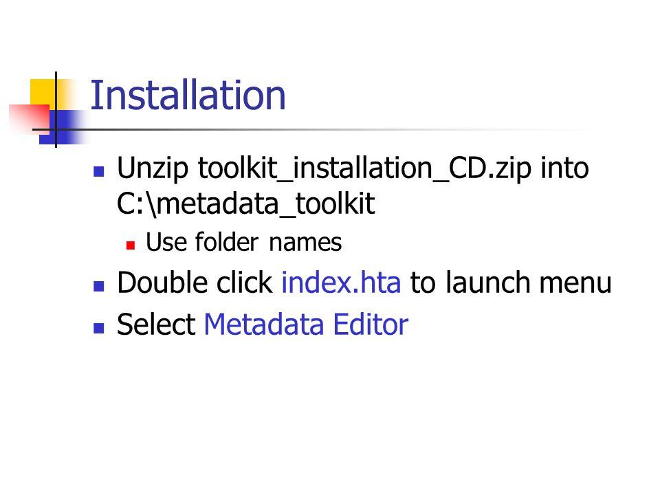Installation Unzip toolkit_installation_CD.zip into C:\metadata_toolkit Use folder names Double click index.hta to launch menu Select Metadata Editor