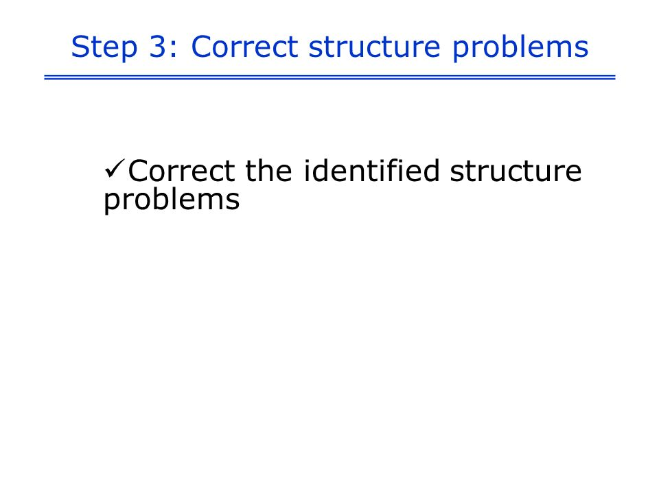 Step 3: Correct structure problems Correct the identified structure problems