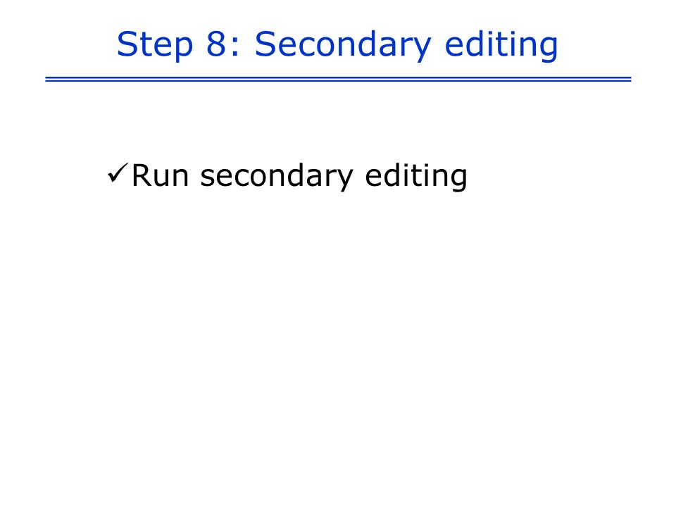 Step 8: Secondary editing Run secondary editing