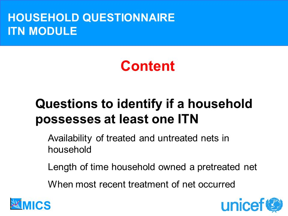 HOUSEHOLD QUESTIONNAIRE ITN MODULE Content Questions to identify if a household possesses at least one ITN – Availability of treated and untreated net