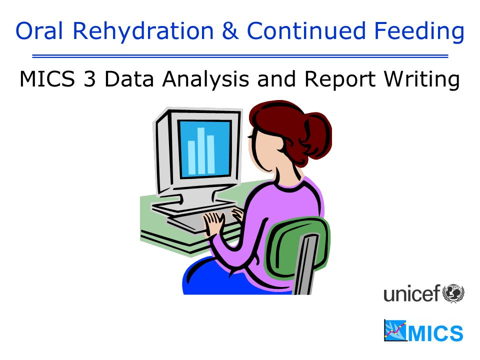 Oral Rehydration & Continued Feeding MICS 3 Data Analysis and Report Writing
