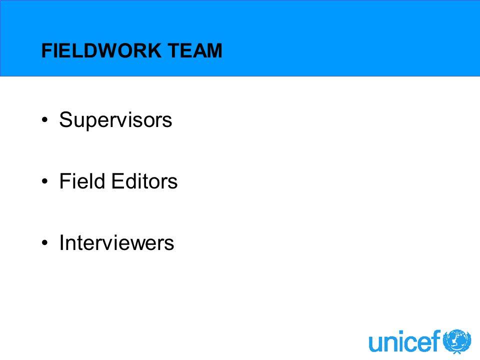FIELDWORK TEAM Supervisors Field Editors Interviewers