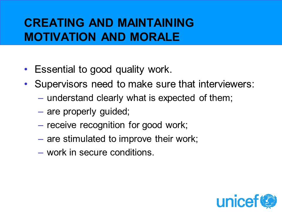 CREATING AND MAINTAINING MOTIVATION AND MORALE Essential to good quality work.