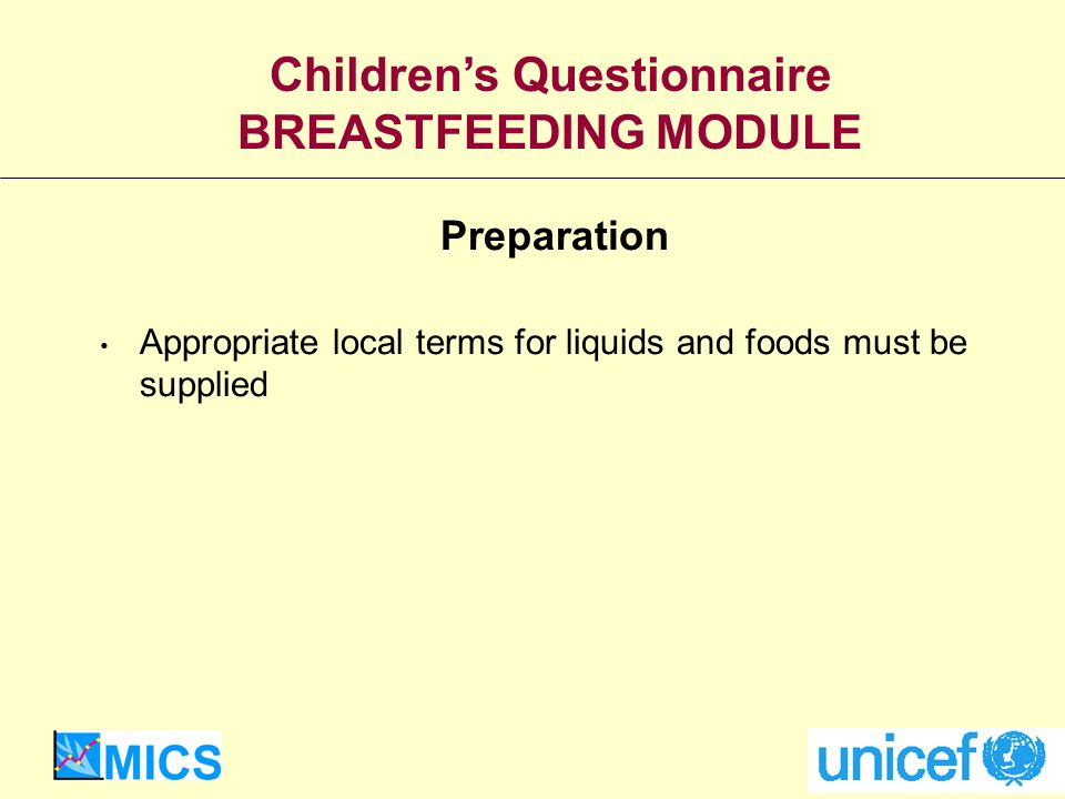 Preparation Appropriate local terms for liquids and foods must be supplied Childrens Questionnaire BREASTFEEDING MODULE