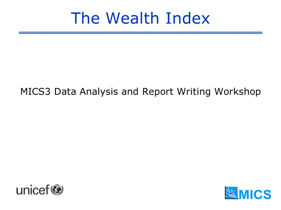 The Wealth Index MICS3 Data Analysis and Report Writing Workshop