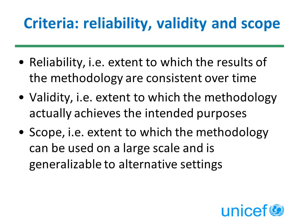 Criteria: reliability, validity and scope Reliability, i.e.