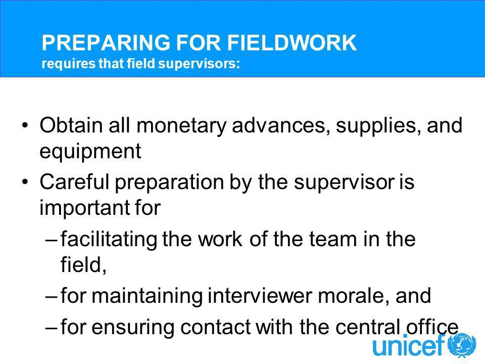 ORGANIZING FIELDWORK requires that field supervisors: Assign work to interviewers Maintain fieldwork control sheets Make sure that assignments are carried out Make spot checks of the household questionnaire (with the field editor) Regularly send completed questionnaires and progress reports to the field coordinator