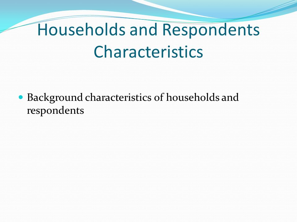 Households and Respondents Characteristics Background characteristics of households and respondents