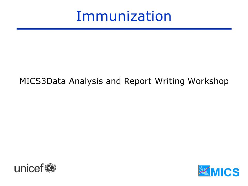 Immunization MICS3Data Analysis and Report Writing Workshop