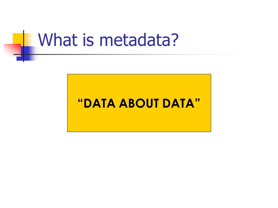 What is metadata DATA ABOUT DATA