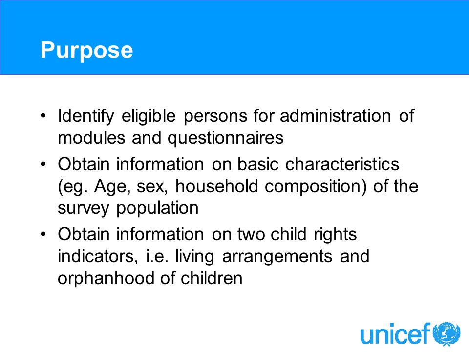Purpose Identify eligible persons for administration of modules and questionnaires Obtain information on basic characteristics (eg.