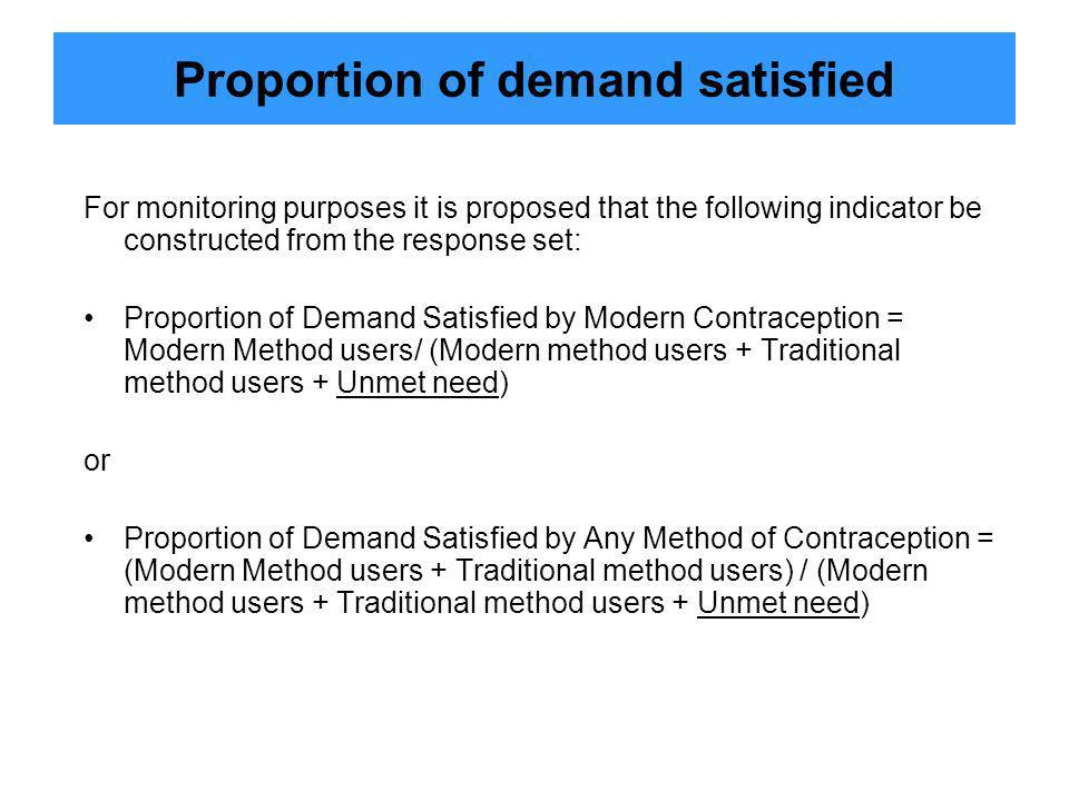 Proportion of demand satisfied For monitoring purposes it is proposed that the following indicator be constructed from the response set: Proportion of