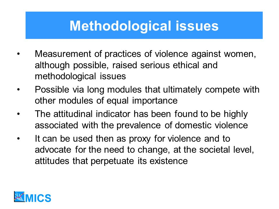 Methodological issues Measurement of practices of violence against women, although possible, raised serious ethical and methodological issues Possible