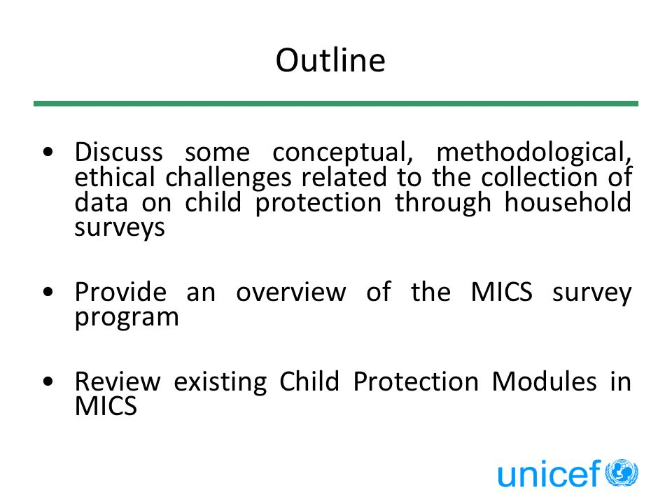 Features SamplingMulti-stage stratified cluster samples Sample size (MICS4): Around 10,000 households, but huge variation Over-sampling of households with under-5s Fieldwork2-4 months Supervisor, field editor, measurer, 3 to 5 interviewers Training3 weeks, including field practice ReportingSummary Findings Report Final Report – 12 months after completion of fieldwork Technical assistanceRegional workshops, regional MICS coordinators, regional household survey experts Accesswww.childinfo.org Reports and micro data sets (SPSS)