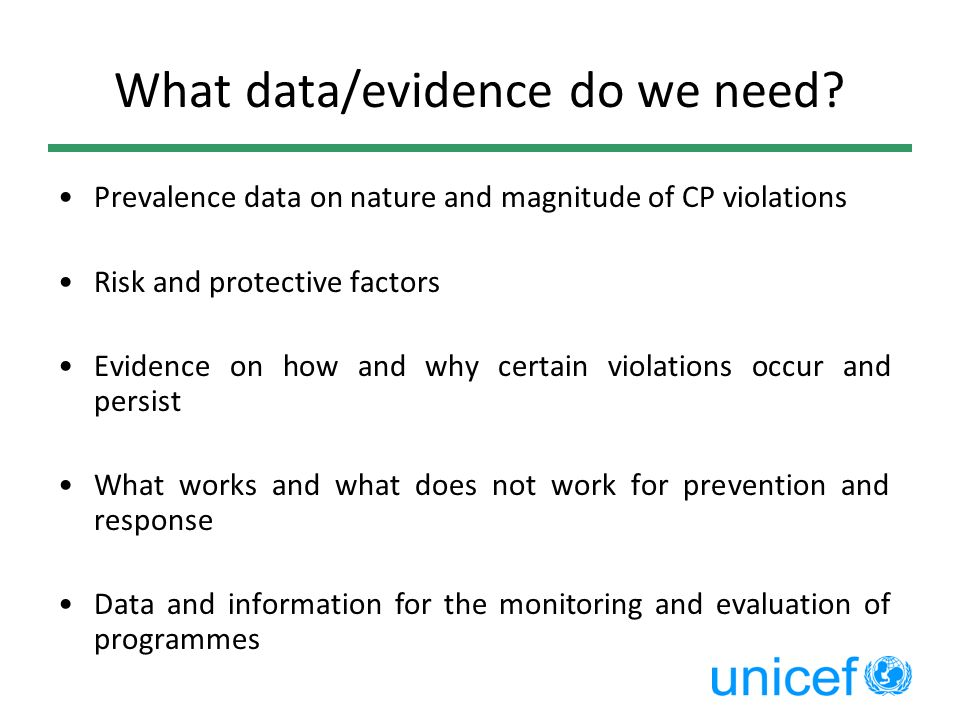Main sources of data for CP Nationally representative household surveys (part of international programs) Relevant to obtain prevalence estimates; not suitable for understanding why Use standard data collection methodology and questionnaires to allow for country/regional comparisons and trend analysis Primary sources of disaggregated data Typically, data are collected by countries every 3-5 years KAP surveys= Problem with standardization and validation School-based surveys = Population of children out of school Administrative data, Census Special methods are needed to capture certain populations
