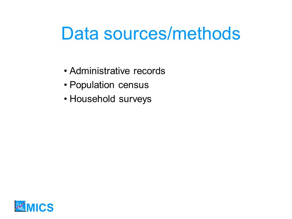 Data sources/methods Administrative records Population census Household surveys