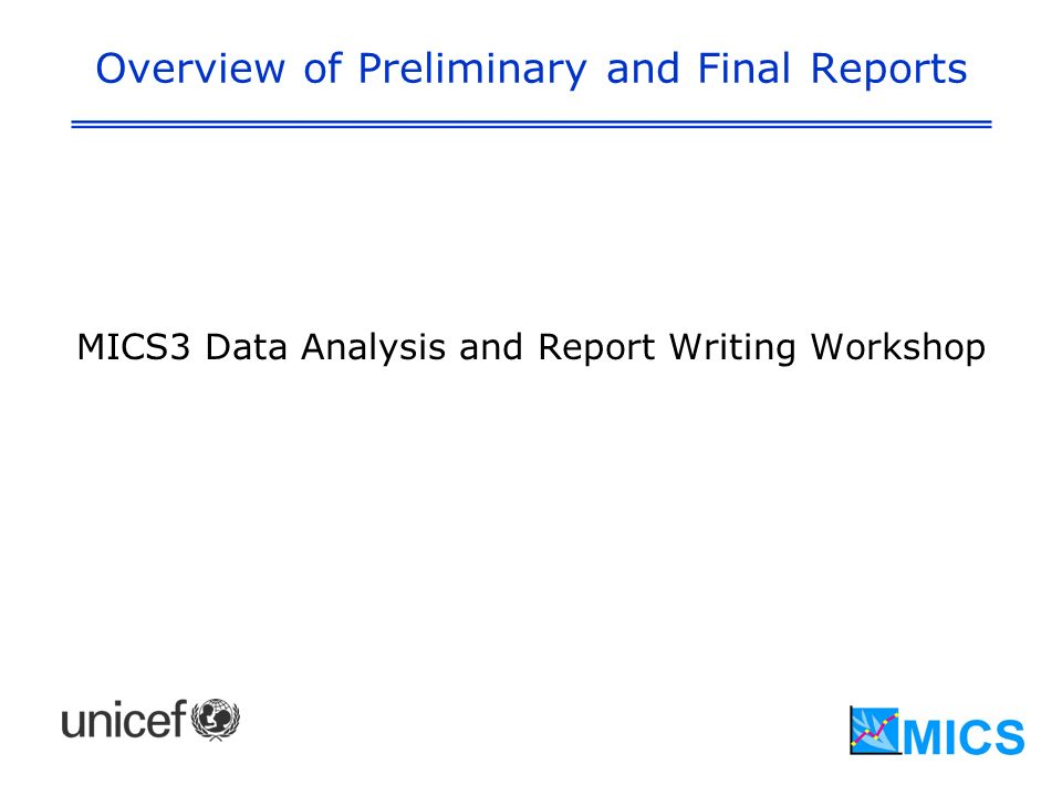 Overview of Preliminary and Final Reports MICS3 Data Analysis and Report Writing Workshop