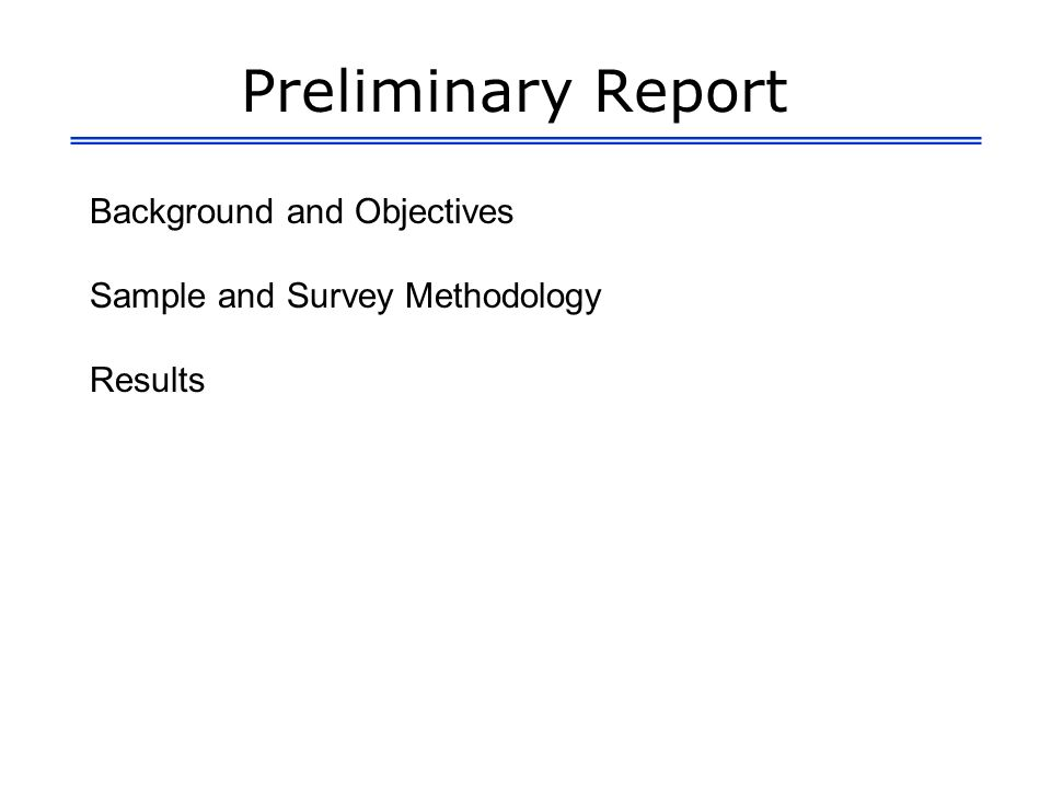 Preliminary Report Background and Objectives Sample and Survey Methodology Results