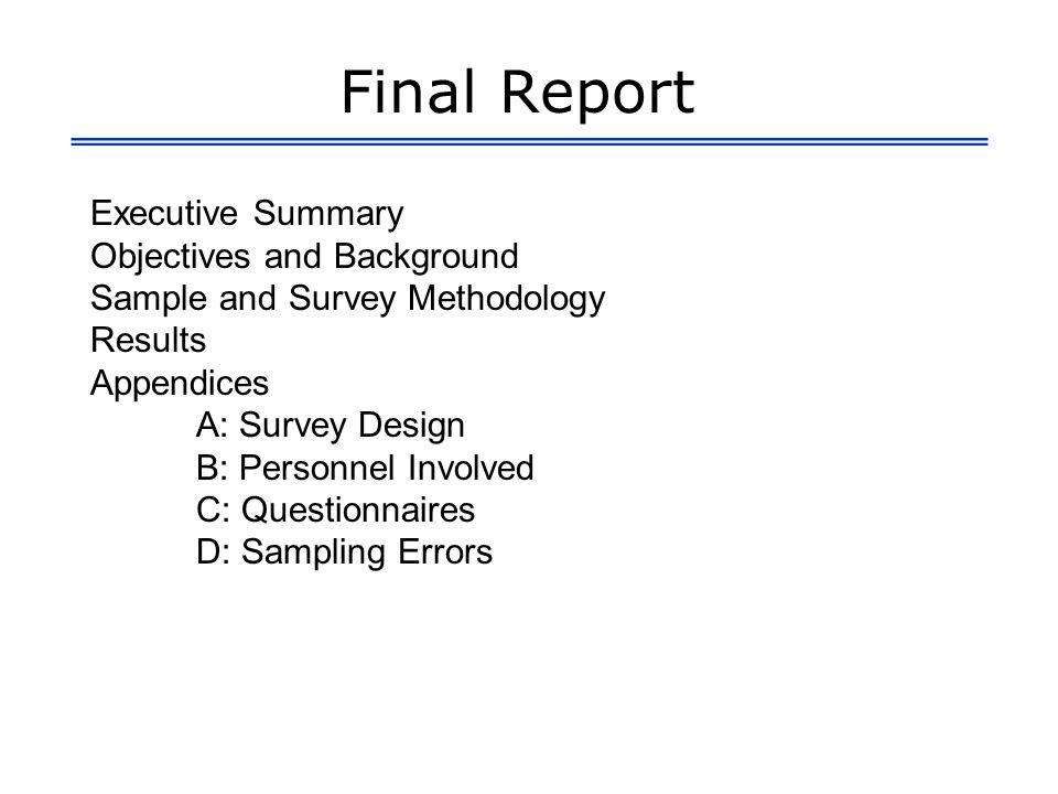 Final Report Executive Summary Objectives and Background Sample and Survey Methodology Results Appendices A: Survey Design B: Personnel Involved C: Questionnaires D: Sampling Errors