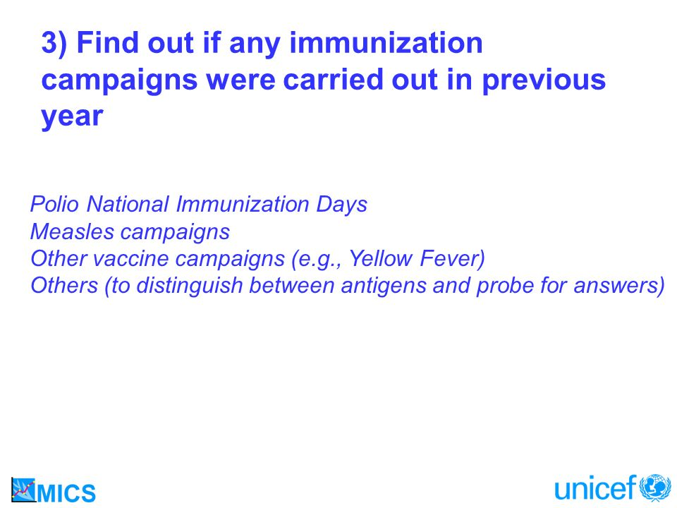 3) Find out if any immunization campaigns were carried out in previous year Polio National Immunization Days Measles campaigns Other vaccine campaigns (e.g., Yellow Fever) Others (to distinguish between antigens and probe for answers)