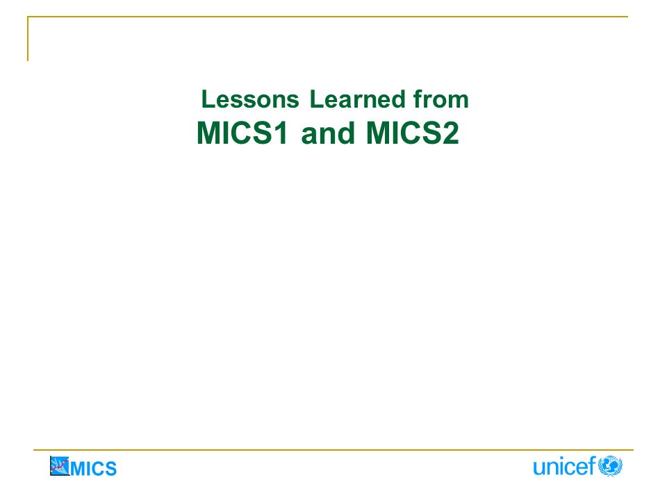Lessons Learned from MICS1 and MICS2