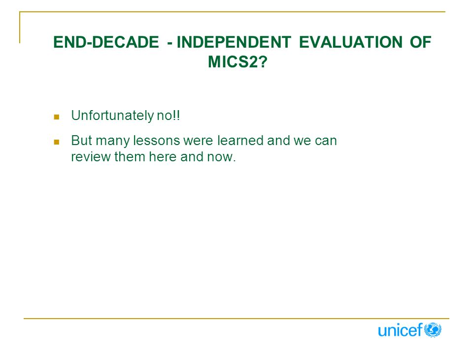 END-DECADE - INDEPENDENT EVALUATION OF MICS2? Unfortunately no!! But many lessons were learned and we can review them here and now.