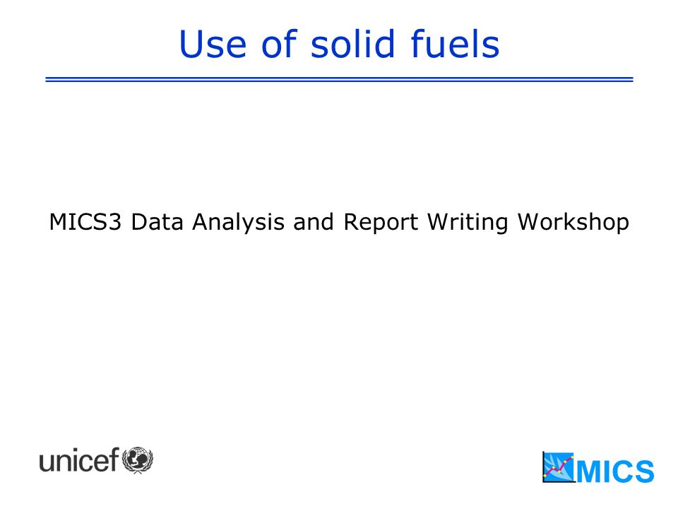 Use of solid fuels MICS3 Data Analysis and Report Writing Workshop