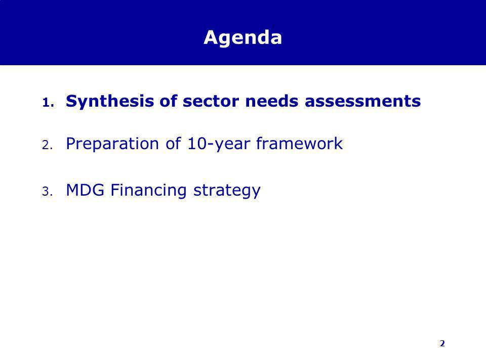 2 Agenda 1. Synthesis of sector needs assessments 2. Preparation of 10-year framework 3. MDG Financing strategy