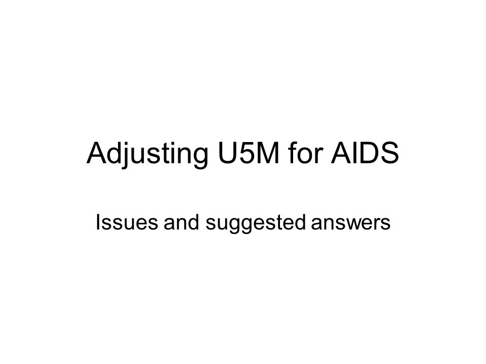 Adjusting U5M for AIDS Issues and suggested answers