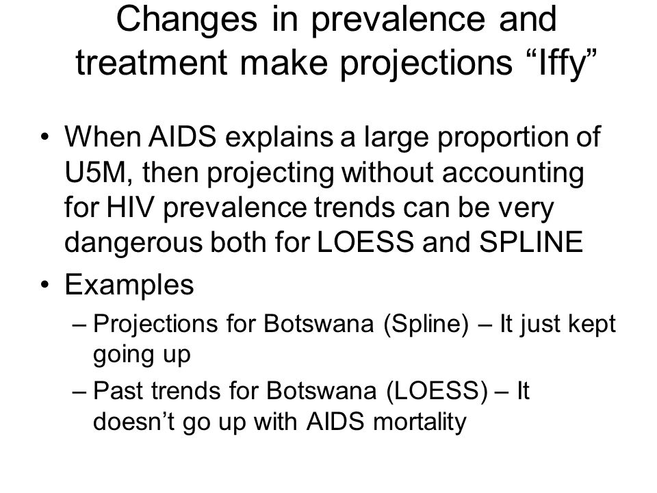 Changes in prevalence and treatment make projections Iffy When AIDS explains a large proportion of U5M, then projecting without accounting for HIV pre