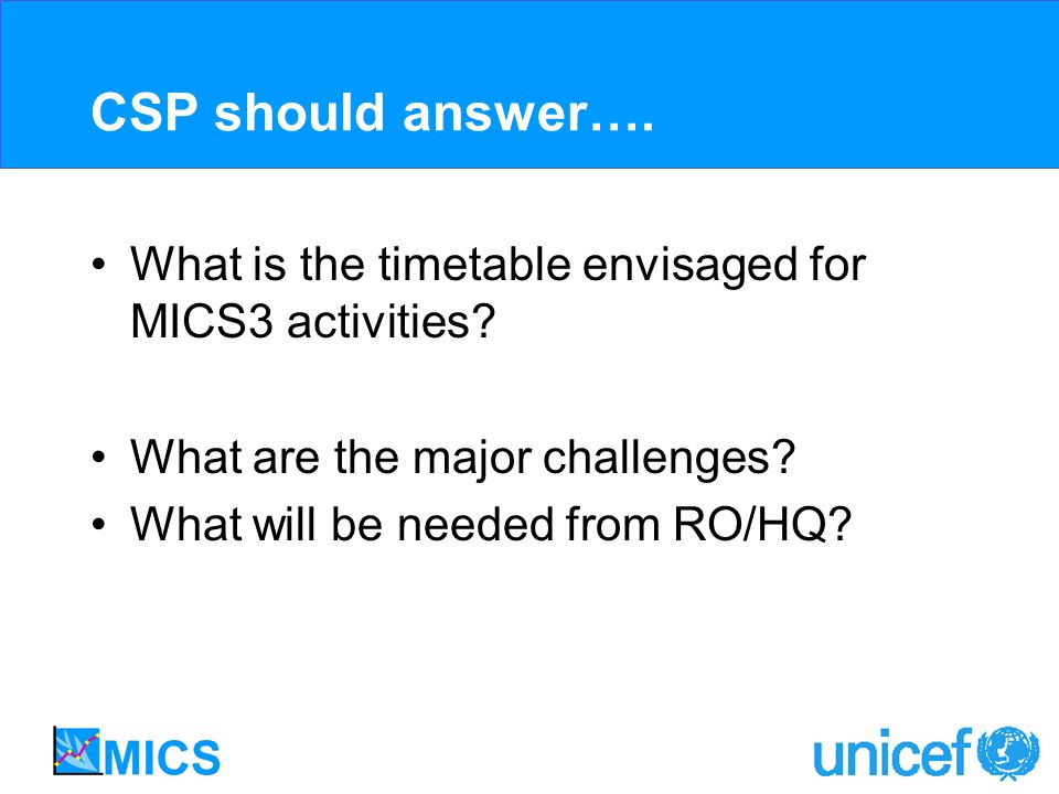 CSP should answer…. What is the timetable envisaged for MICS3 activities.