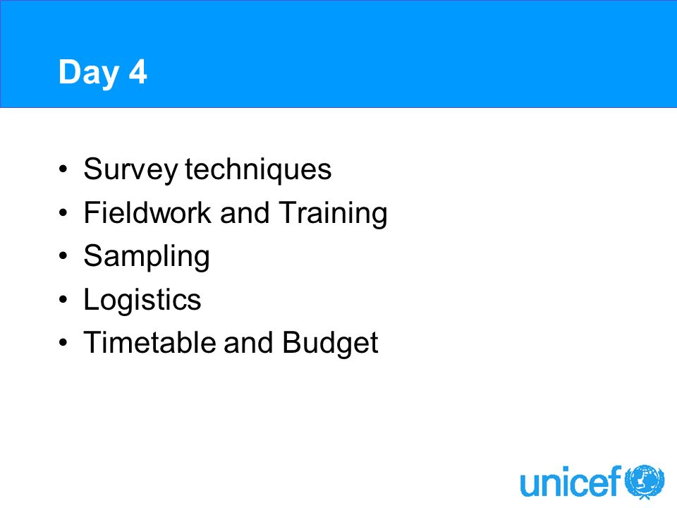 Day 4 Survey techniques Fieldwork and Training Sampling Logistics Timetable and Budget