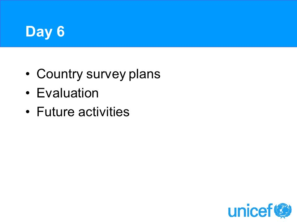 Day 6 Country survey plans Evaluation Future activities