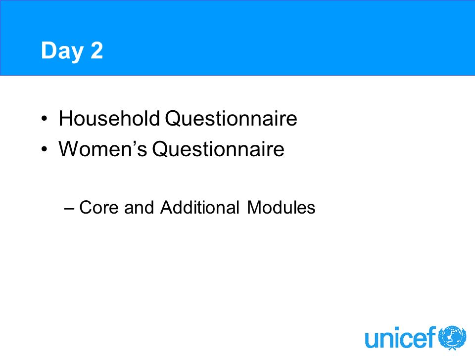 Day 2 Household Questionnaire Womens Questionnaire –Core and Additional Modules