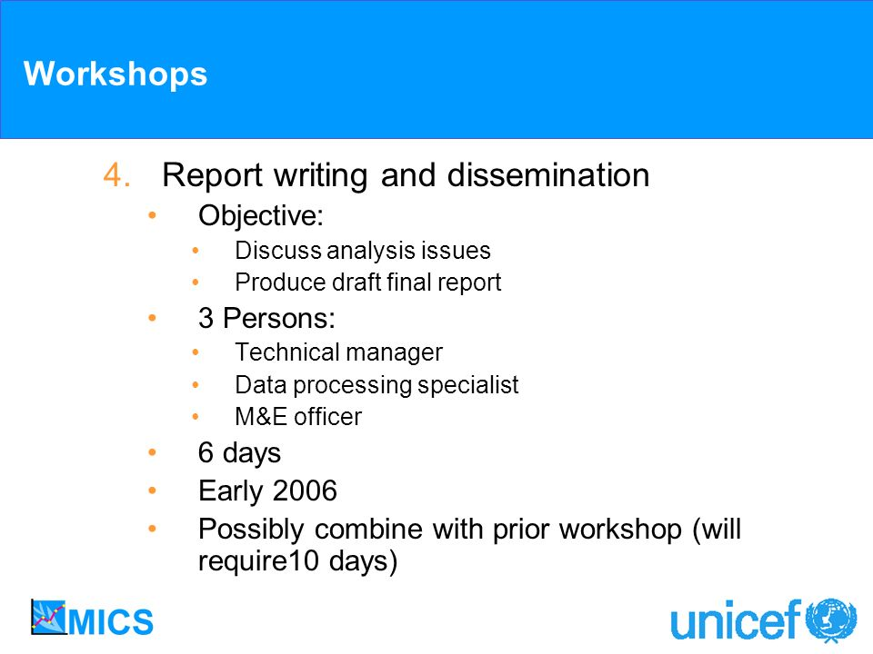 Workshops 4.Report writing and dissemination Objective: Discuss analysis issues Produce draft final report 3 Persons: Technical manager Data processin