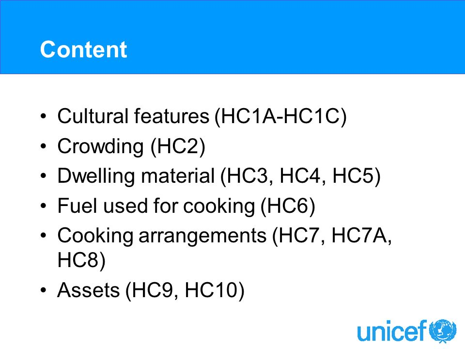Content Cultural features (HC1A-HC1C) Crowding (HC2) Dwelling material (HC3, HC4, HC5) Fuel used for cooking (HC6) Cooking arrangements (HC7, HC7A, HC