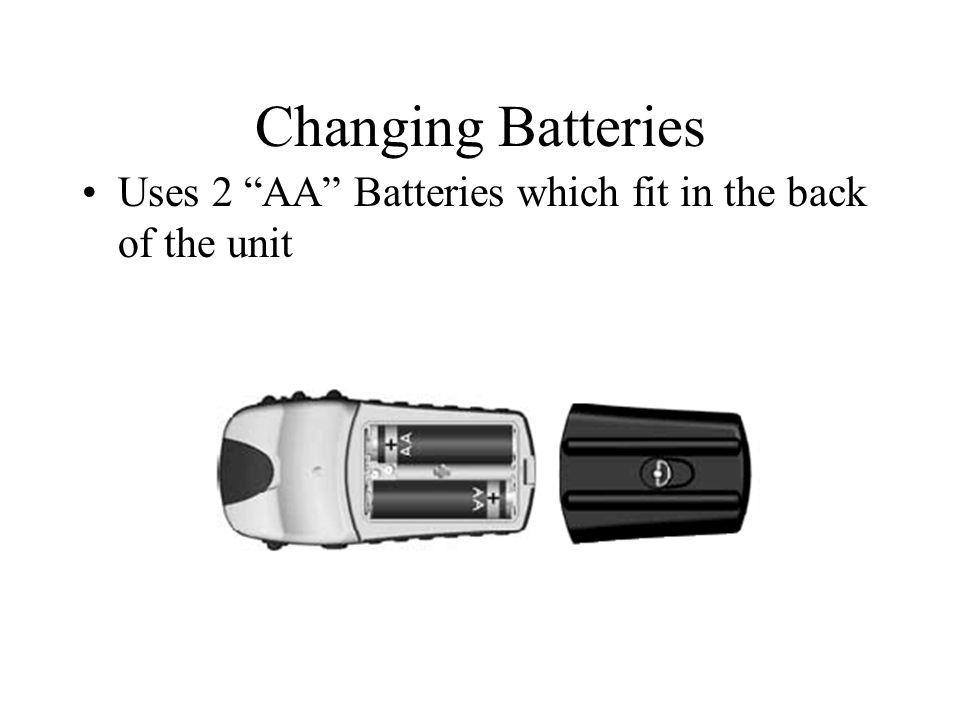 Changing Batteries Uses 2 AA Batteries which fit in the back of the unit