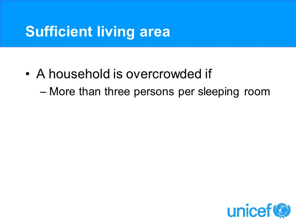 Sufficient living area A household is overcrowded if –More than three persons per sleeping room