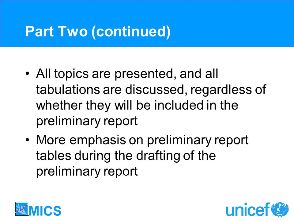 Part Two (continued) All topics are presented, and all tabulations are discussed, regardless of whether they will be included in the preliminary repor