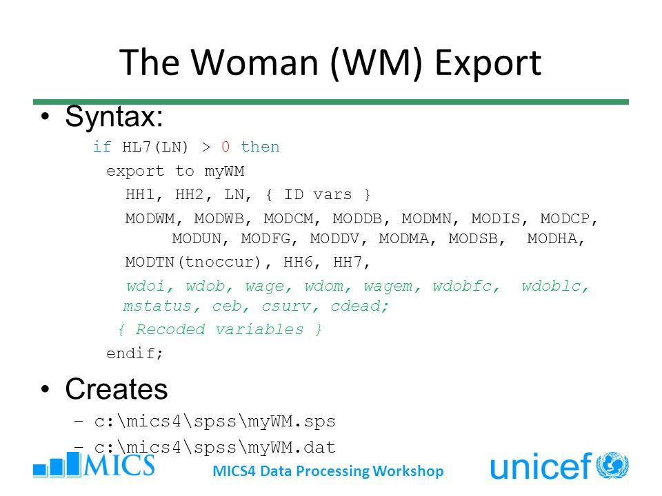 The Woman (WM) Export Syntax: if HL7(LN) > 0 then export to myWM HH1, HH2, LN, { ID vars } MODWM, MODWB, MODCM, MODDB, MODMN, MODIS, MODCP, MODUN, MOD