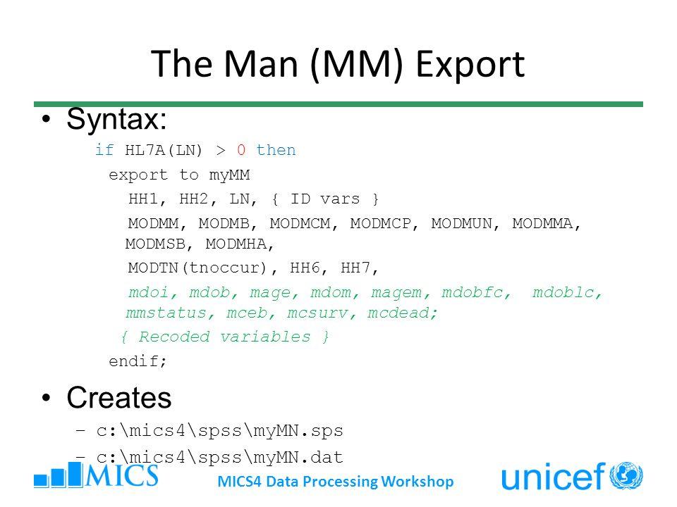 The Man (MM) Export Syntax: if HL7A(LN) > 0 then export to myMM HH1, HH2, LN, { ID vars } MODMM, MODMB, MODMCM, MODMCP, MODMUN, MODMMA, MODMSB, MODMHA