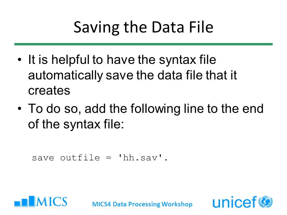 Saving the Data File It is helpful to have the syntax file automatically save the data file that it creates To do so, add the following line to the end of the syntax file: save outfile = hh.sav .
