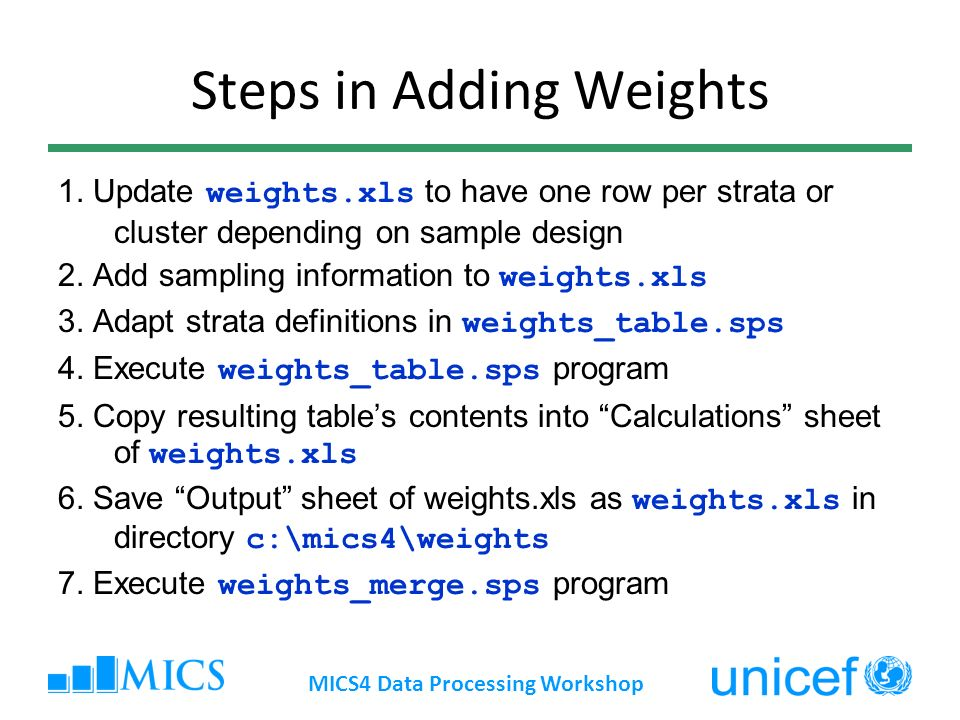 Steps in Adding Weights 1. Update weights.xls to have one row per strata or cluster depending on sample design 2. Add sampling information to weights.