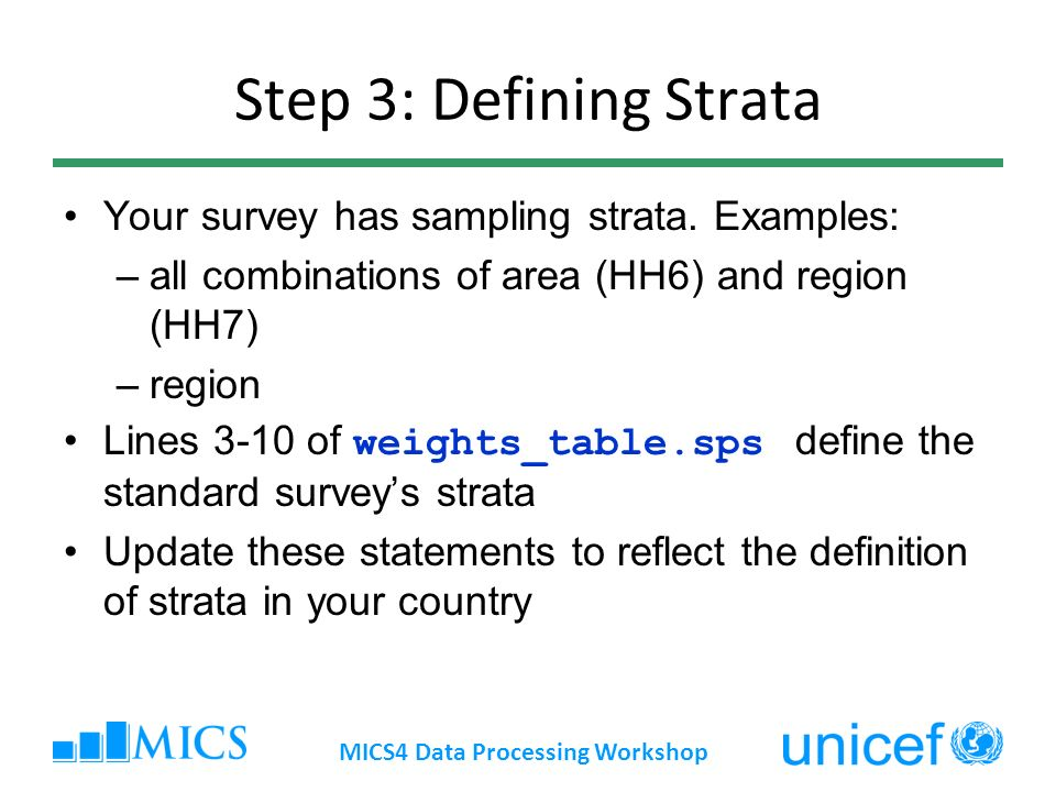 Step 3: Defining Strata Your survey has sampling strata. Examples: –all combinations of area (HH6) and region (HH7) –region Lines 3-10 of weights_tabl
