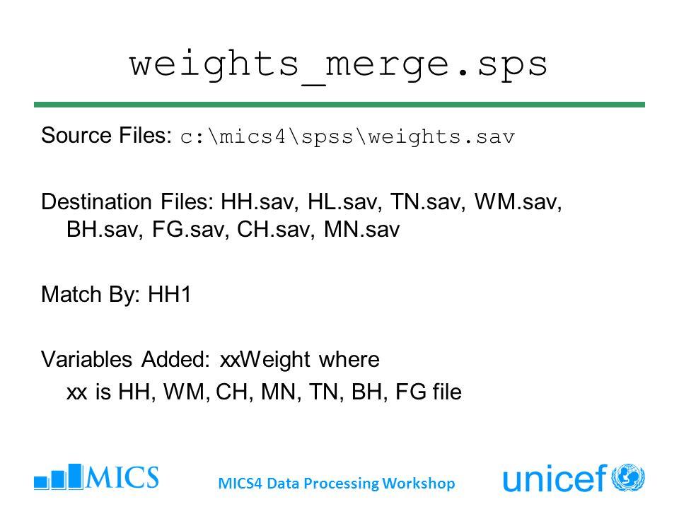 weights_merge.sps Source Files: c:\mics4\spss\weights.sav Destination Files: HH.sav, HL.sav, TN.sav, WM.sav, BH.sav, FG.sav, CH.sav, MN.sav Match By: