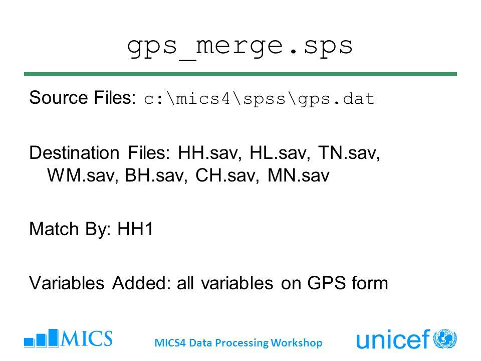 gps_merge.sps Source Files: c:\mics4\spss\gps.dat Destination Files: HH.sav, HL.sav, TN.sav, WM.sav, BH.sav, CH.sav, MN.sav Match By: HH1 Variables Ad
