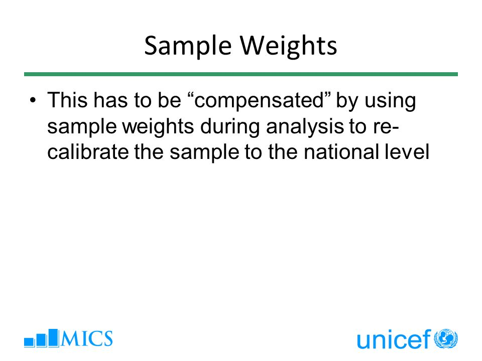 Sample Weights This has to be compensated by using sample weights during analysis to re- calibrate the sample to the national level