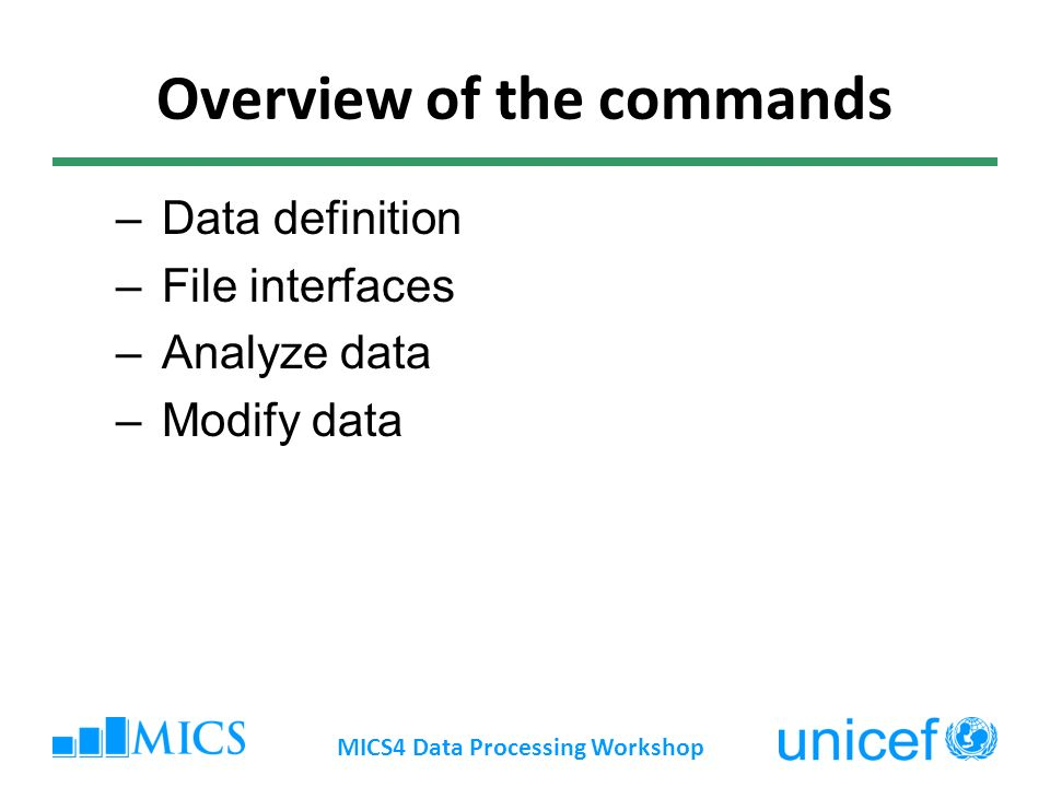 Overview of the commands – Data definition – File interfaces – Analyze data – Modify data MICS4 Data Processing Workshop