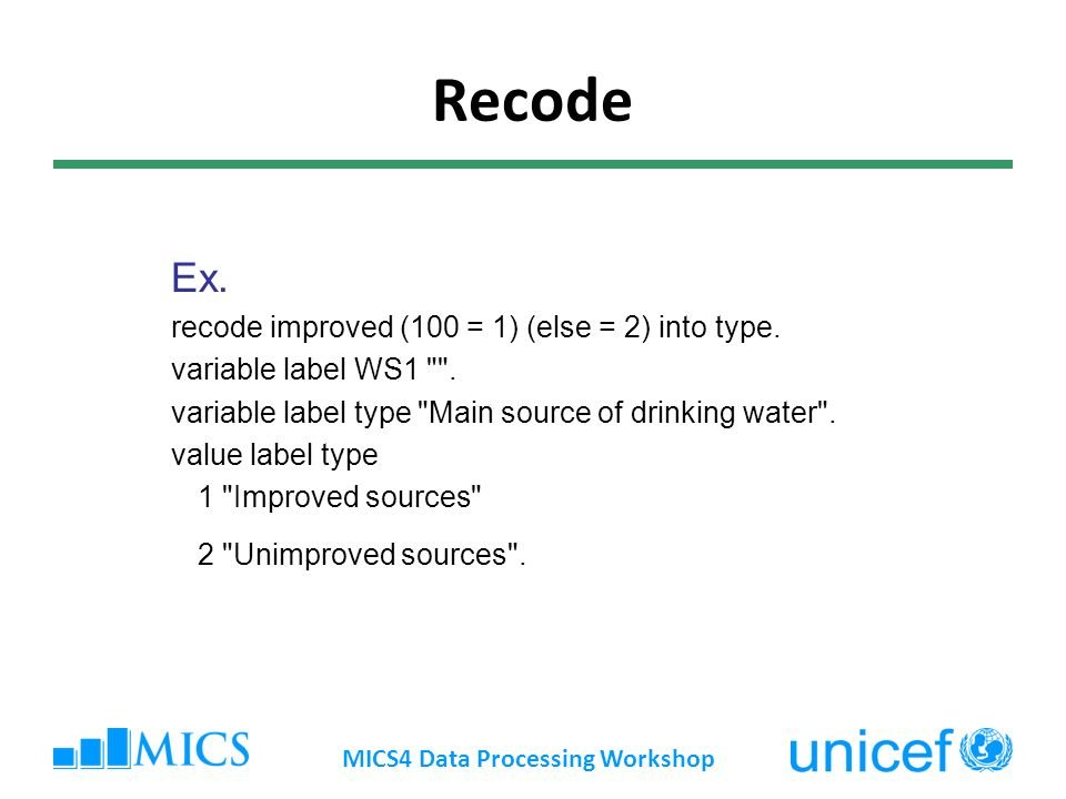 Recode Ex. recode improved (100 = 1) (else = 2) into type.