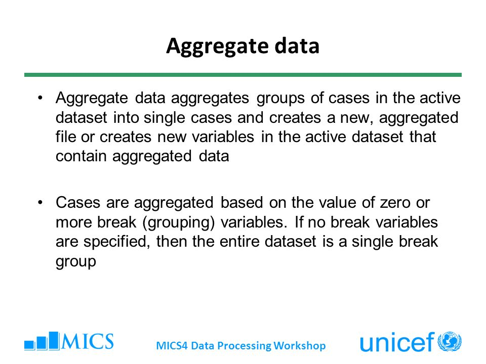 Aggregate data Aggregate data aggregates groups of cases in the active dataset into single cases and creates a new, aggregated file or creates new variables in the active dataset that contain aggregated data Cases are aggregated based on the value of zero or more break (grouping) variables.